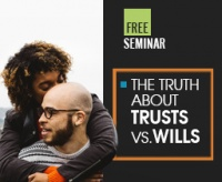 Free Seminar the truth about trusts vs wills